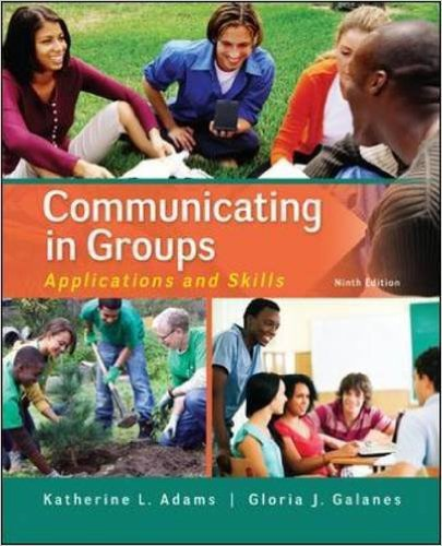 Communicating in Groups: Applications and Skills, Adams, Katherine; Galanes, Gloria